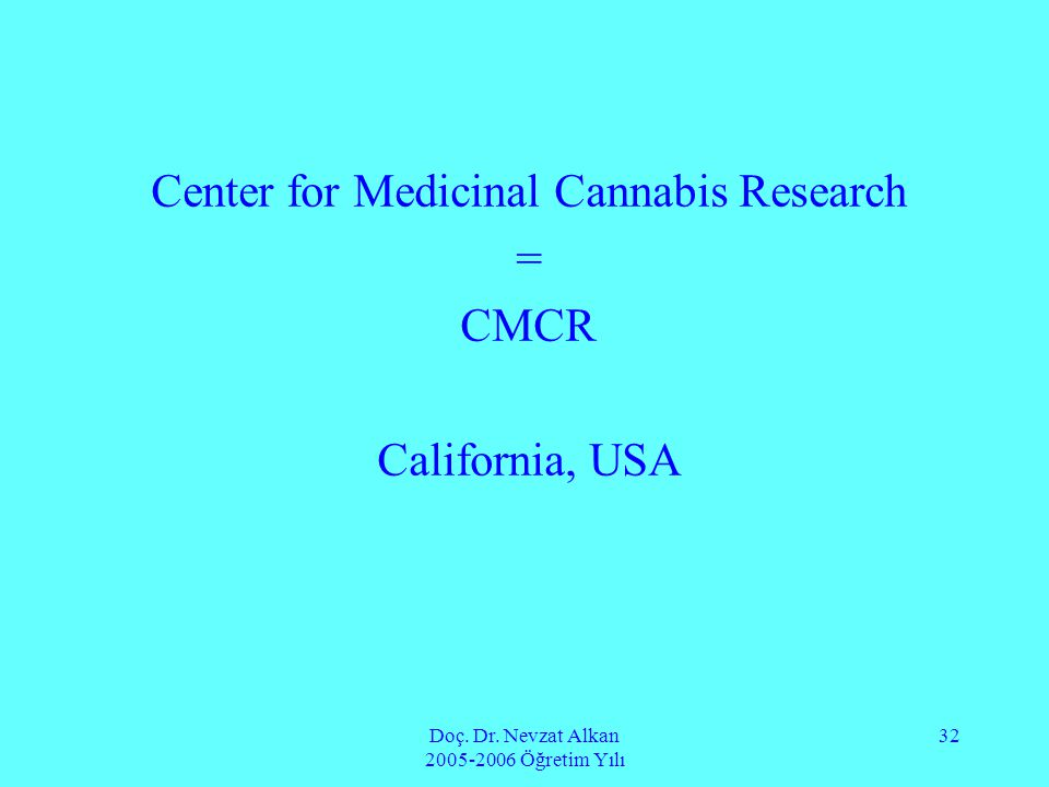 Doç. Dr. Nevzat Alkan 2005-2006 Öğretim Yılı 32 Center for Medicinal Cannabis Research = CMCR California, USA