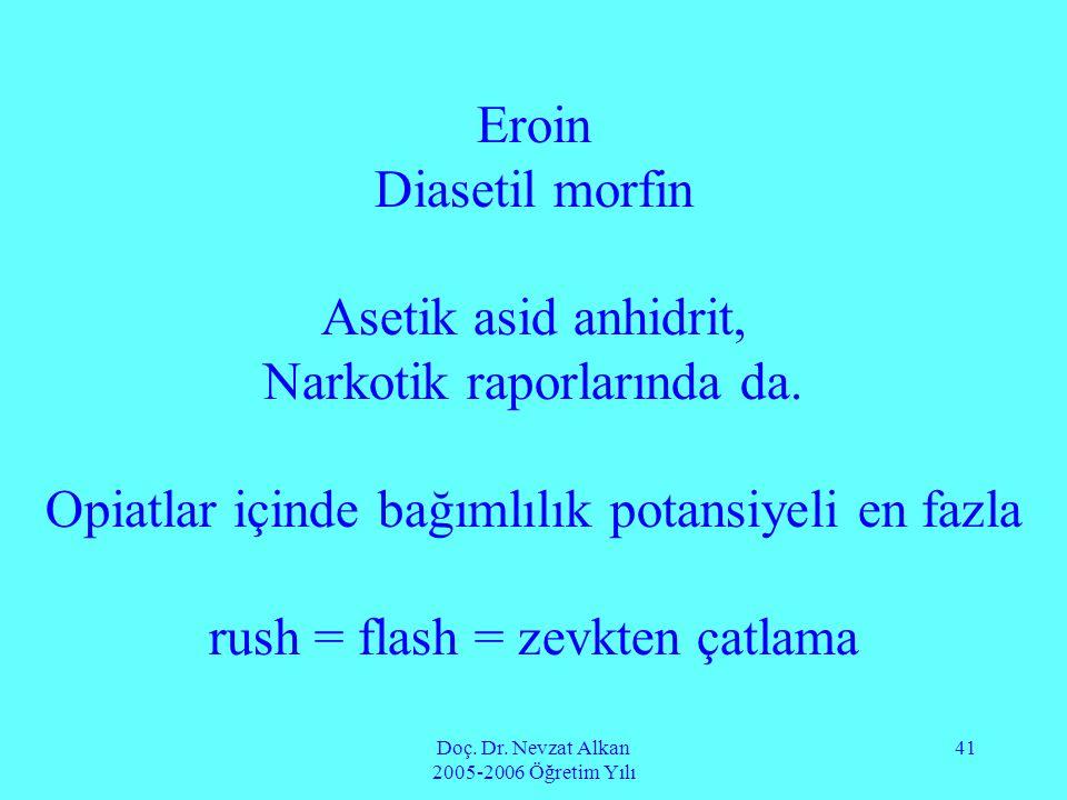 Doç. Dr. Nevzat Alkan 2005-2006 Öğretim Yılı 41 Eroin Diasetil morfin Asetik asid anhidrit, Narkotik raporlarında da. Opiatlar içinde bağımlılık potan