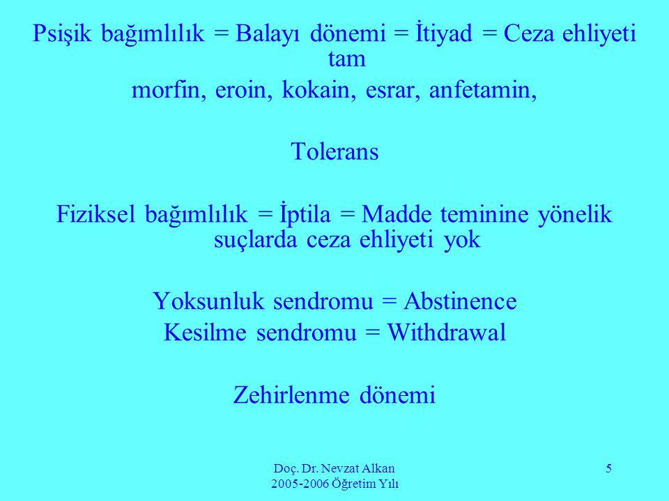 Doç. Dr. Nevzat Alkan 2005-2006 Öğretim Yılı 5 Psişik bağımlılık = Balayı dönemi = İtiyad = Ceza ehliyeti tam morfin, eroin, kokain, esrar, anfetamin,