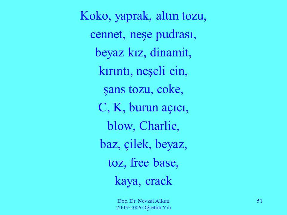 Doç. Dr. Nevzat Alkan 2005-2006 Öğretim Yılı 51 Koko, yaprak, altın tozu, cennet, neşe pudrası, beyaz kız, dinamit, kırıntı, neşeli cin, şans tozu, co