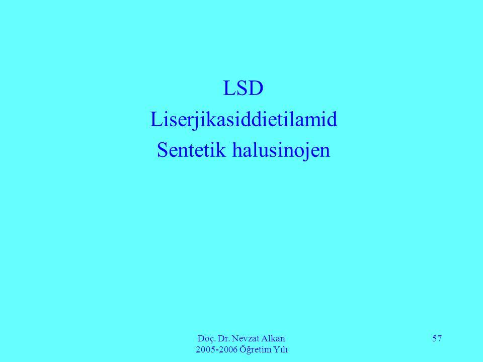Doç. Dr. Nevzat Alkan 2005-2006 Öğretim Yılı 57 LSD Liserjikasiddietilamid Sentetik halusinojen