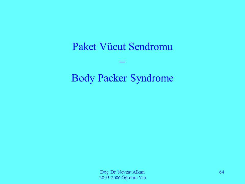 Doç. Dr. Nevzat Alkan 2005-2006 Öğretim Yılı 64 Paket Vücut Sendromu = Body Packer Syndrome