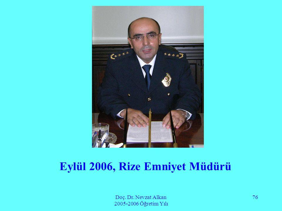 Doç. Dr. Nevzat Alkan 2005-2006 Öğretim Yılı 76 Eylül 2006, Rize Emniyet Müdürü