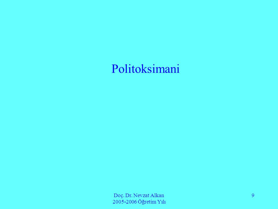 Doç. Dr. Nevzat Alkan 2005-2006 Öğretim Yılı 9 Politoksimani