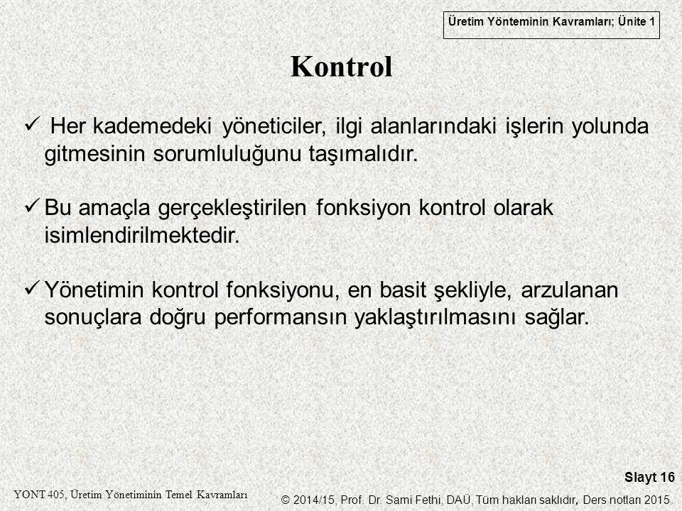 Üretim Yönteminin Kavramları; Ünite 1 YONT 405, Üretim Yönetiminin Temel Kavramları © 2014/15, Prof. Dr. Sami Fethi, DAÜ, Tüm hakları saklıdır, Ders n