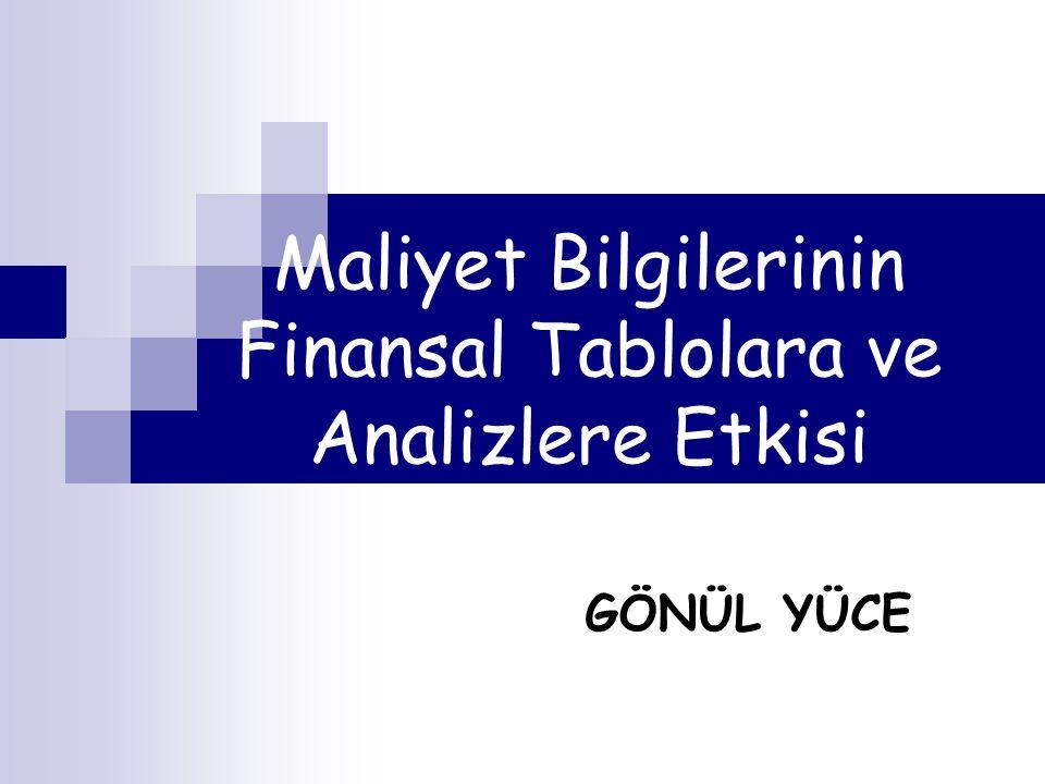 Maliyet Bilgilerinin Finansal Tablolara ve Analizlere Etkisi GÖNÜL YÜCE