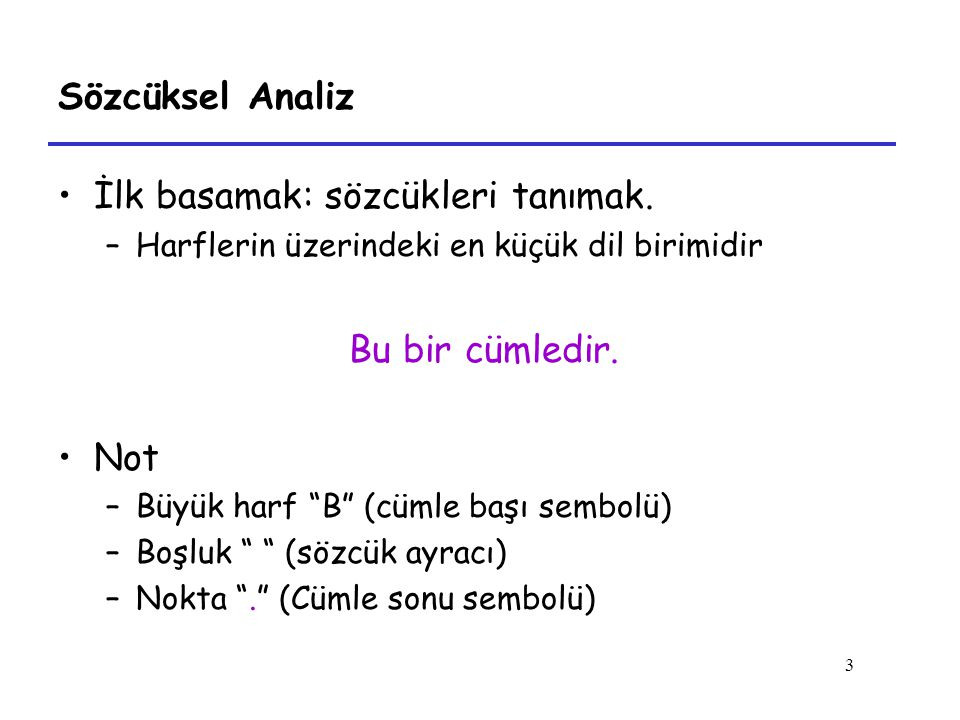 3 Sözcüksel Analiz İlk basamak: sözcükleri tanımak.