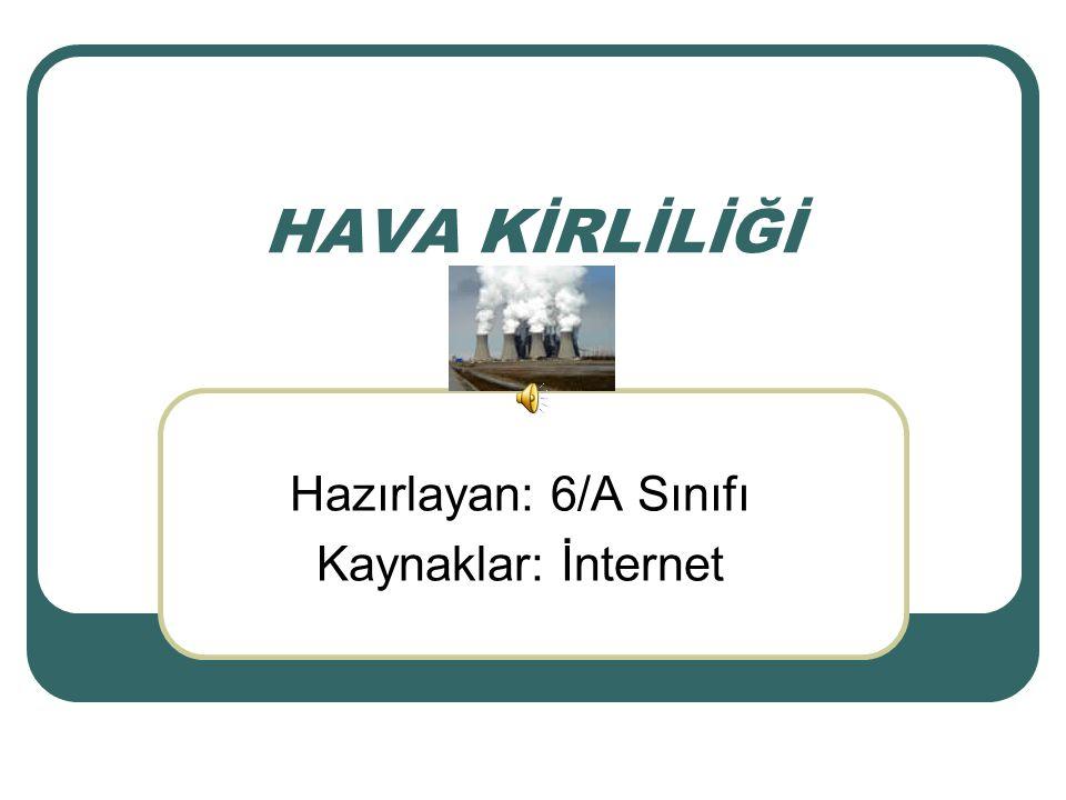 HAVA KİRLİLİĞİ Hazırlayan: 6/A Sınıfı Kaynaklar: İnternet