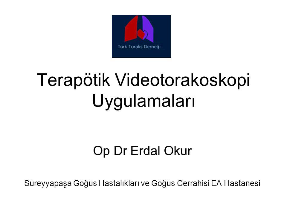 Terapötik Videotorakoskopi Uygulamaları Op Dr Erdal Okur Süreyyapaşa Göğüs Hastalıkları ve Göğüs Cerrahisi EA Hastanesi