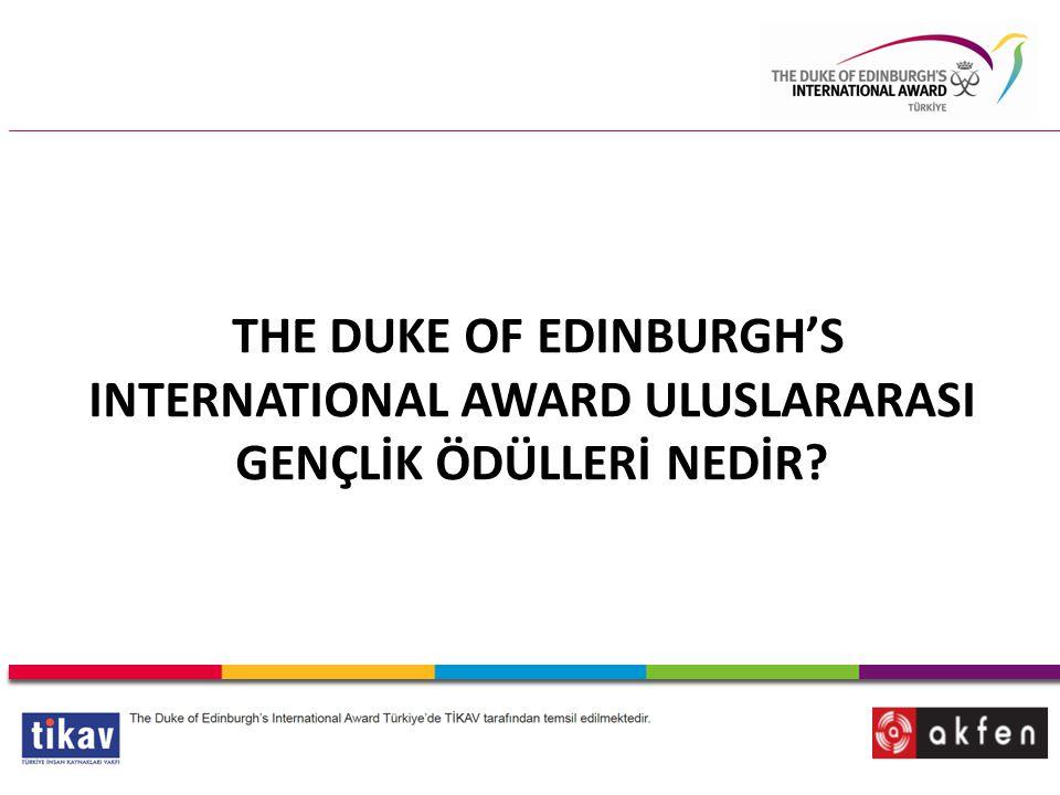 THE DUKE OF EDINBURGH'S INTERNATIONAL AWARD ULUSLARARASI GENÇLİK ÖDÜLLERİ NEDİR?