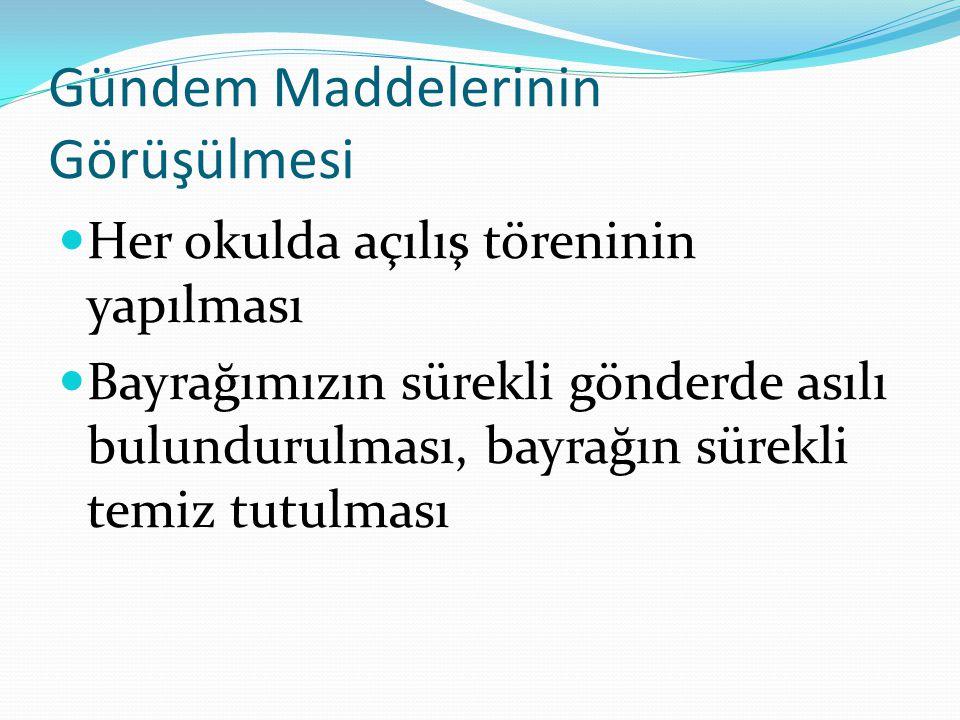 Gündem Maddelerinin Görüşülmesi Atatürk büstü ve Atatürk köşelerinin düzenlenmesi ve sürekli zenginleştirilmesi Hayırseverleri tanıtan bir köşenin mutlaka hazırlanması