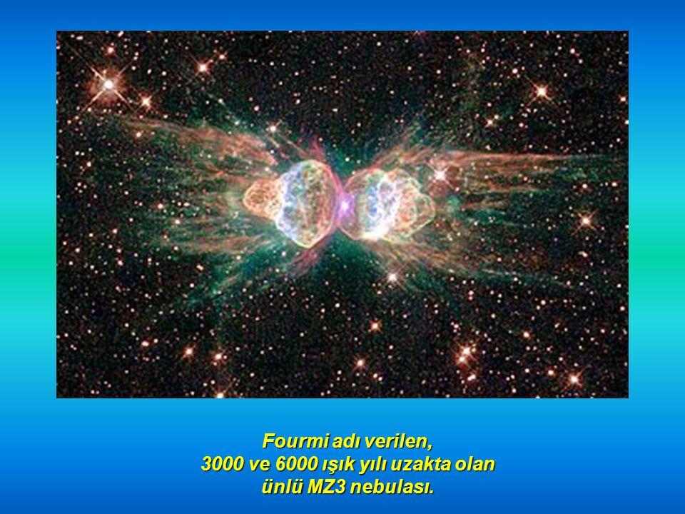 Fourmi adı verilen, 3000 ve 6000 ışık yılı uzakta olan ünlü MZ3 nebulası.