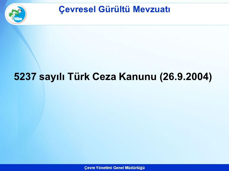 Çevre Yönetimi Genel Müdürlüğü Çevresel Gürültü Mevzuatı 5237 sayılı Türk Ceza Kanunu (26.9.2004)