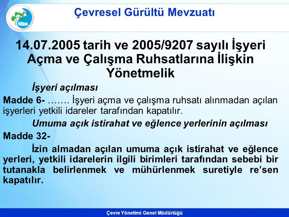 Çevre Yönetimi Genel Müdürlüğü 14.07.2005 tarih ve 2005/9207 sayılı İşyeri Açma ve Çalışma Ruhsatlarına İlişkin Yönetmelik İşyeri açılması Madde 6- ……