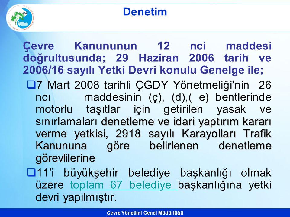 Çevre Yönetimi Genel Müdürlüğü Çevre Kanununun 12 nci maddesi doğrultusunda; 29 Haziran 2006 tarih ve 2006/16 sayılı Yetki Devri konulu Genelge ile; d