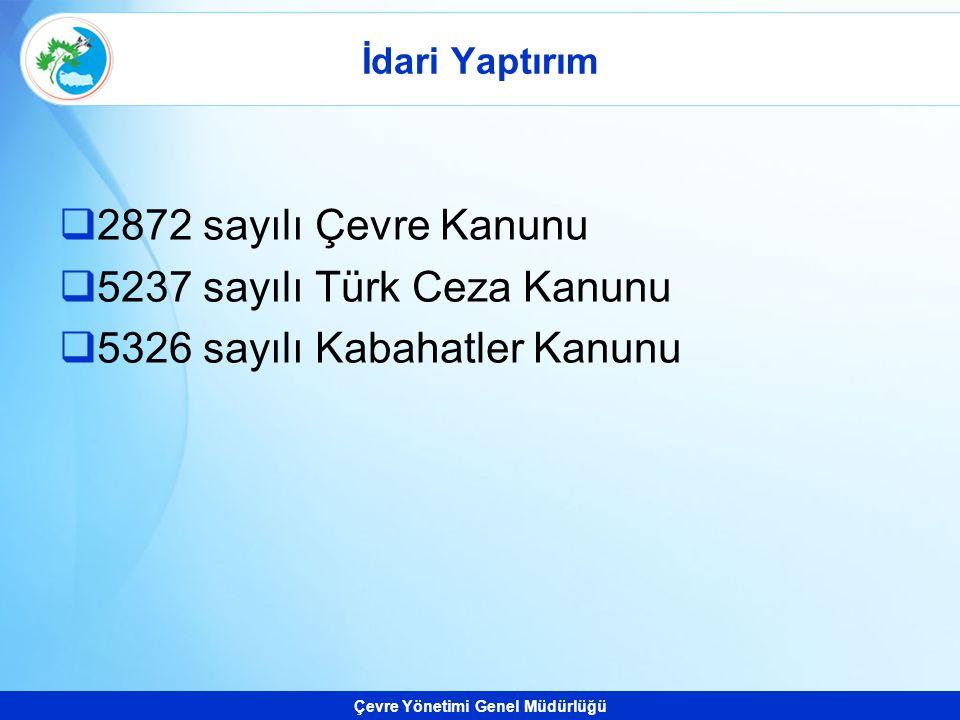 Çevre Yönetimi Genel Müdürlüğü İdari Yaptırım  2872 sayılı Çevre Kanunu  5237 sayılı Türk Ceza Kanunu  5326 sayılı Kabahatler Kanunu