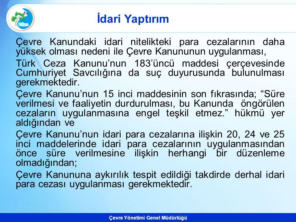 Çevre Yönetimi Genel Müdürlüğü Çevre Kanundaki idari nitelikteki para cezalarının daha yüksek olması nedeni ile Çevre Kanununun uygulanması, Türk Ceza