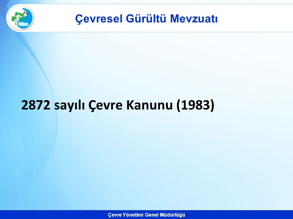 Çevre Yönetimi Genel Müdürlüğü Çevresel Gürültü Mevzuatı 2872 sayılı Çevre Kanunu (1983)