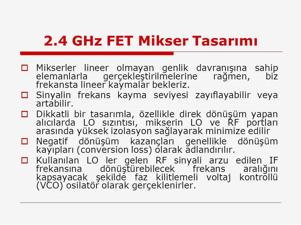 2.4 GHz FET Mikser Tasarımı  Mikserler lineer olmayan genlik davranışına sahip elemanlarla gerçekleştirilmelerine rağmen, biz frekansta lineer kaymalar bekleriz.