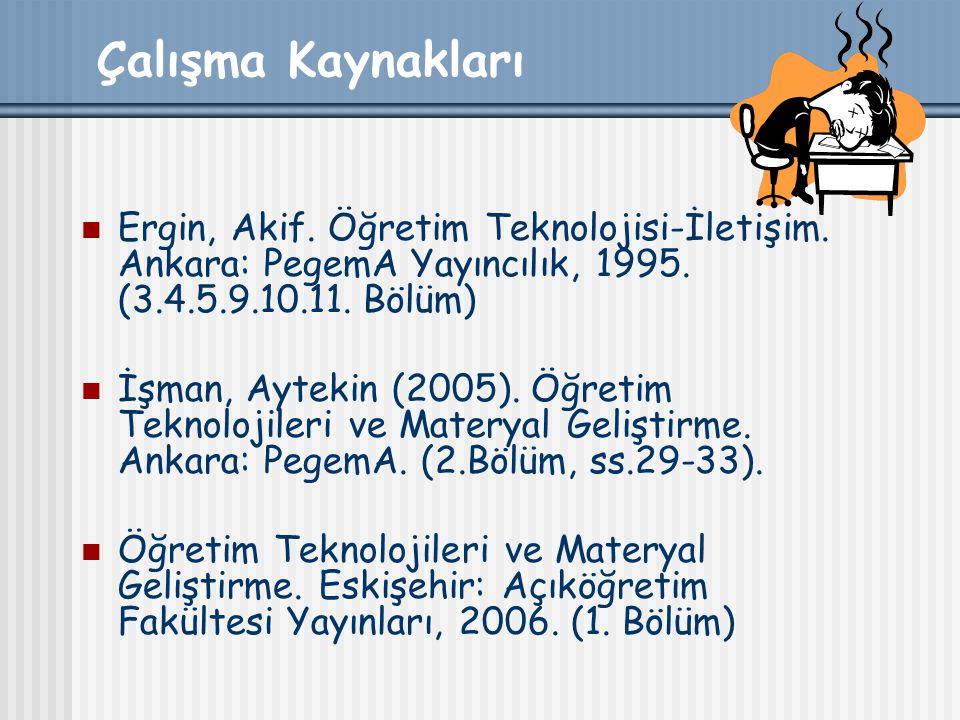 Çalışma Kaynakları Ergin, Akif. Öğretim Teknolojisi-İletişim. Ankara: PegemA Yayıncılık, 1995. (3.4.5.9.10.11. Bölüm) İşman, Aytekin (2005). Öğretim T