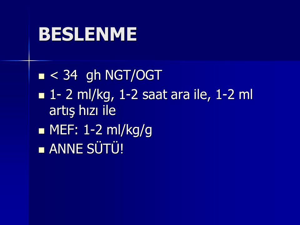 BESLENME < 34 gh NGT/OGT < 34 gh NGT/OGT 1- 2 ml/kg, 1-2 saat ara ile, 1-2 ml artış hızı ile 1- 2 ml/kg, 1-2 saat ara ile, 1-2 ml artış hızı ile MEF: