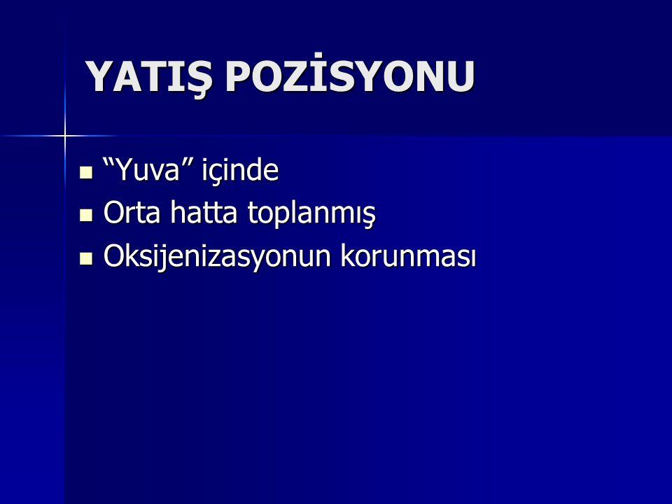 """YATIŞ POZİSYONU """"Yuva"""" içinde """"Yuva"""" içinde Orta hatta toplanmış Orta hatta toplanmış Oksijenizasyonun korunması Oksijenizasyonun korunması"""