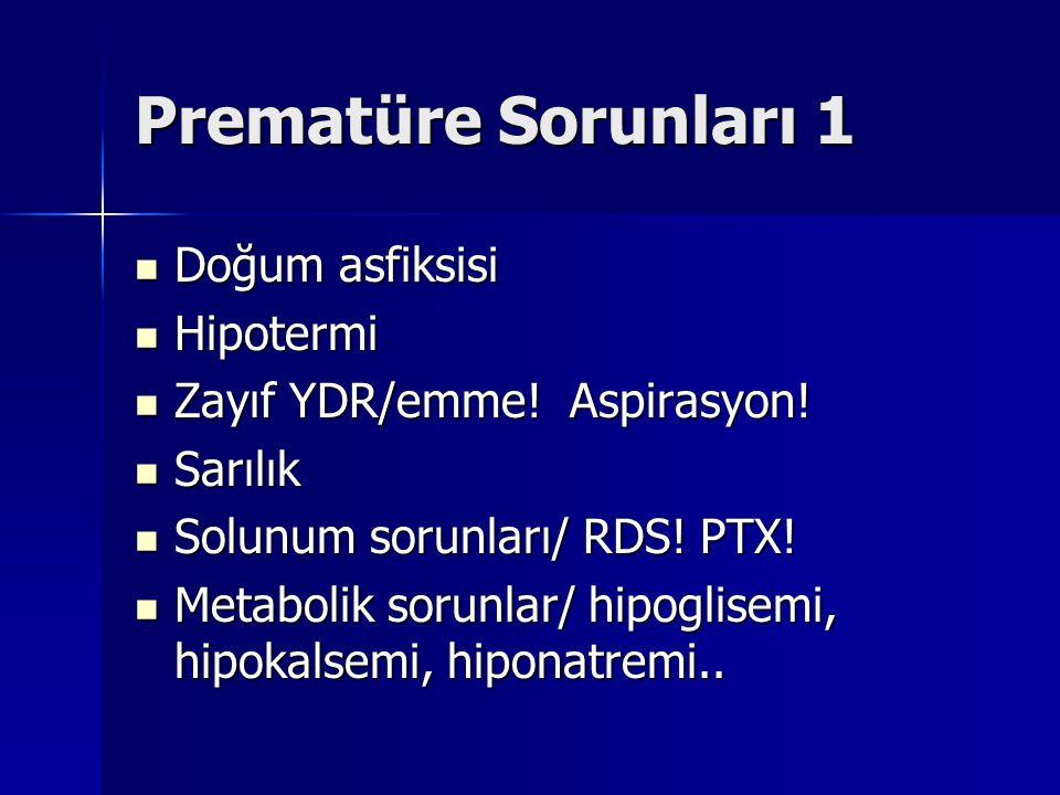 Prematüre Sorunları 1 Doğum asfiksisi Doğum asfiksisi Hipotermi Hipotermi Zayıf YDR/emme.
