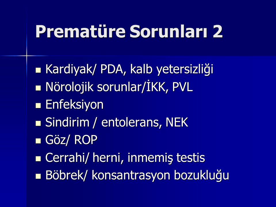 Prematüre Sorunları 2 Kardiyak/ PDA, kalb yetersizliği Kardiyak/ PDA, kalb yetersizliği Nörolojik sorunlar/İKK, PVL Nörolojik sorunlar/İKK, PVL Enfeksiyon Enfeksiyon Sindirim / entolerans, NEK Sindirim / entolerans, NEK Göz/ ROP Göz/ ROP Cerrahi/ herni, inmemiş testis Cerrahi/ herni, inmemiş testis Böbrek/ konsantrasyon bozukluğu Böbrek/ konsantrasyon bozukluğu
