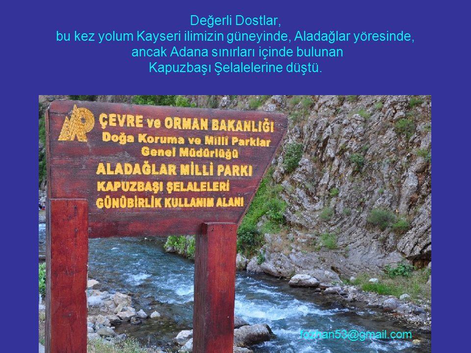 Değerli Dostlar, bu kez yolum Kayseri ilimizin güneyinde, Aladağlar yöresinde, ancak Adana sınırları içinde bulunan Kapuzbaşı Şelalelerine düştü.