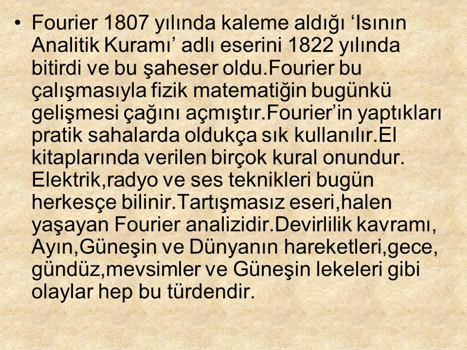 Fourier 1807 yılında kaleme aldığı 'Isının Analitik Kuramı' adlı eserini 1822 yılında bitirdi ve bu şaheser oldu.Fourier bu çalışmasıyla fizik matemat