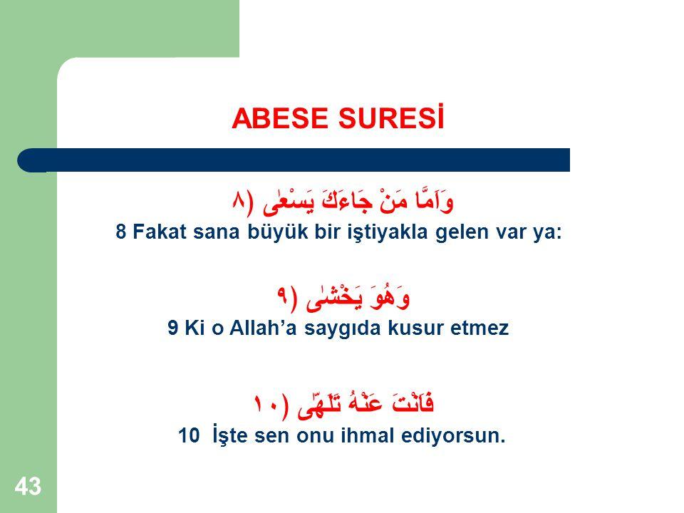 44 ABESE SURESİ Bu 6 ayetlik bölümde; Hz Peygamberin, ''tebliğden yararlanıp Müslüman olurlar'' beklentisiyle kendilerine yöneldiği kibirli insan tipi tanıtılmaktadır.