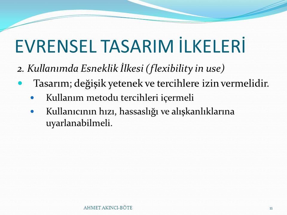 EVRENSEL TASARIM İLKELERİ 2. Kullanımda Esneklik İlkesi (flexibility in use) Tasarım; değişik yetenek ve tercihlere izin vermelidir. Kullanım metodu t