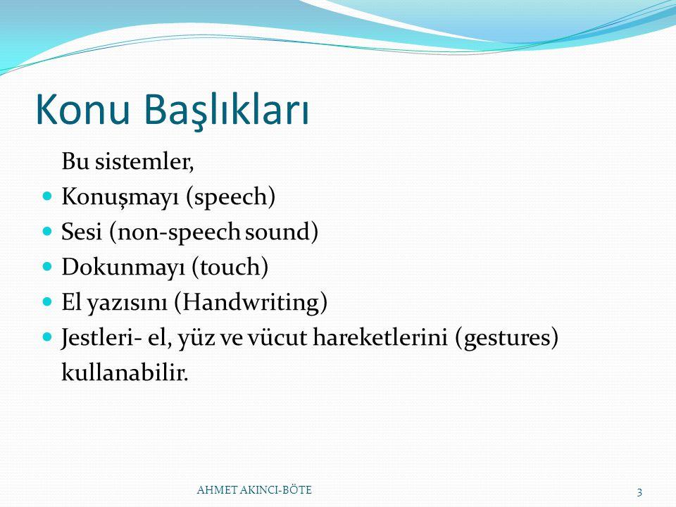 Konu Başlıkları Bu sistemler, Konuşmayı (speech) Sesi (non-speech sound) Dokunmayı (touch) El yazısını (Handwriting) Jestleri- el, yüz ve vücut hareke