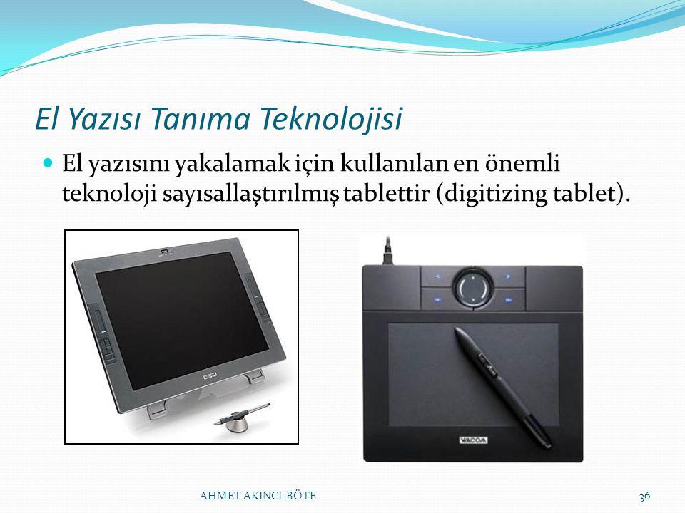 El Yazısı Tanıma Teknolojisi El yazısını yakalamak için kullanılan en önemli teknoloji sayısallaştırılmış tablettir (digitizing tablet). AHMET AKINCI-