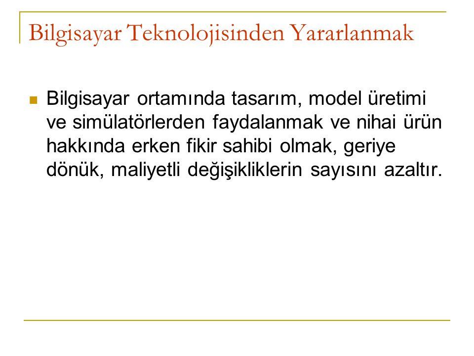 Bilgisayar Teknolojisinden Yararlanmak Bilgisayar ortamında tasarım, model üretimi ve simülatörlerden faydalanmak ve nihai ürün hakkında erken fikir s