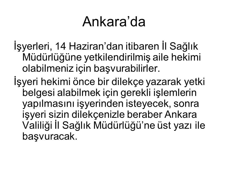 Ankara'da İşyerleri, 14 Haziran'dan itibaren İl Sağlık Müdürlüğüne yetkilendirilmiş aile hekimi olabilmeniz için başvurabilirler.