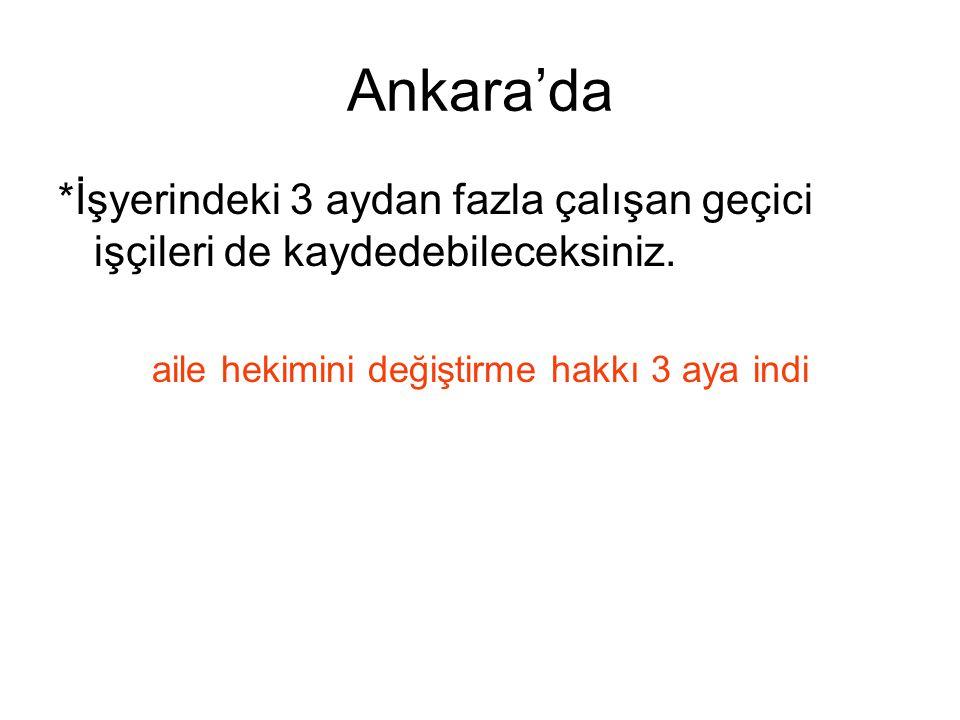 Ankara'da *İşyerindeki 3 aydan fazla çalışan geçici işçileri de kaydedebileceksiniz.