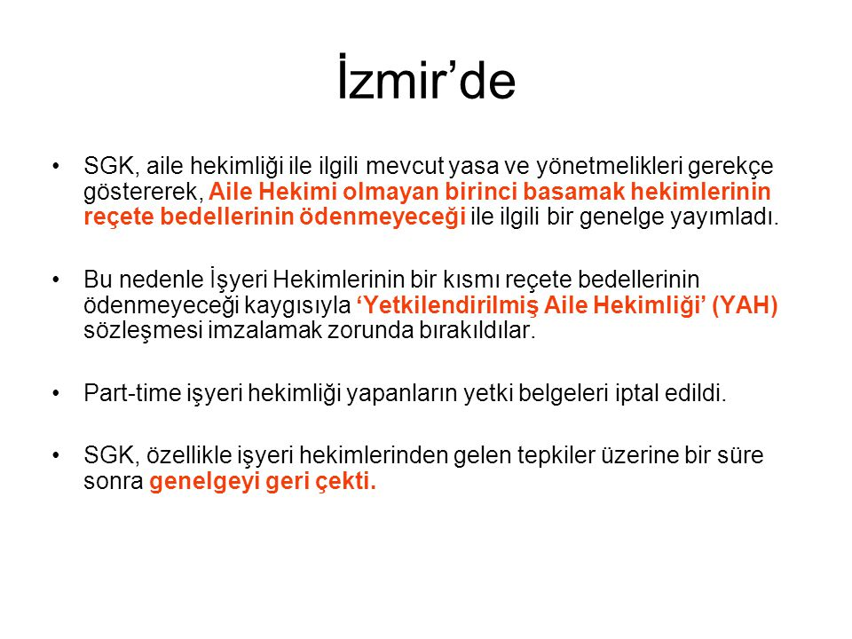 İzmir'de SGK, aile hekimliği ile ilgili mevcut yasa ve yönetmelikleri gerekçe göstererek, Aile Hekimi olmayan birinci basamak hekimlerinin reçete bedellerinin ödenmeyeceği ile ilgili bir genelge yayımladı.