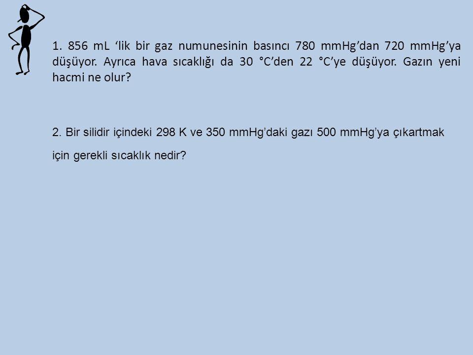 1.856 mL 'lik bir gaz numunesinin basıncı 780 mmHg'dan 720 mmHg'ya düşüyor.