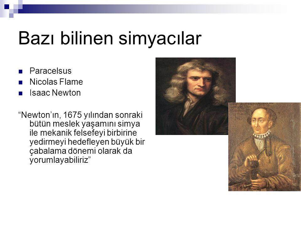 """Bazı bilinen simyacılar Paracelsus Nicolas Flame Isaac Newton """"Newton'ın, 1675 yılından sonraki bütün meslek yaşamını simya ile mekanik felsefeyi birb"""