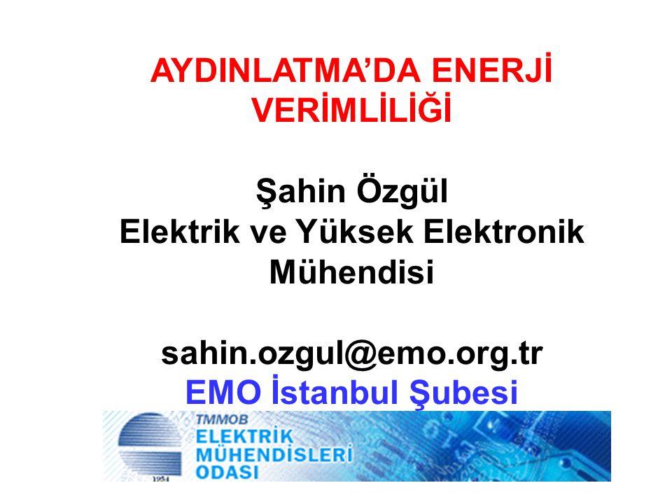 AYDINLATMA'DA ENERJİ VERİMLİLİĞİ Şahin Özgül Elektrik ve Yüksek Elektronik Mühendisi sahin.ozgul@emo.org.tr EMO İstanbul Şubesi 28.02.2009 İstanbul