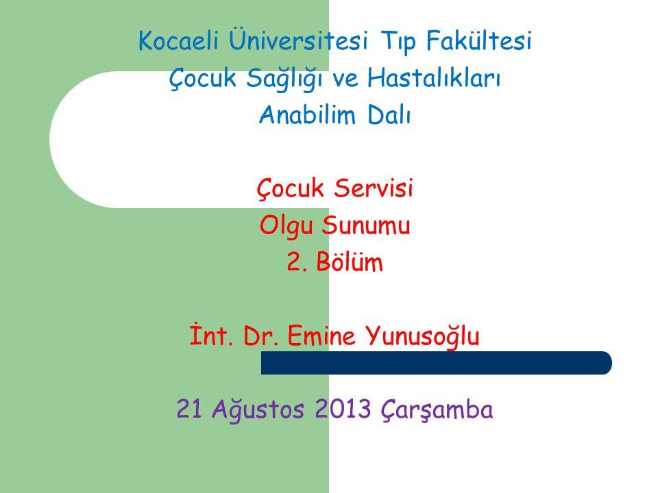 Kocaeli Üniversitesi Tıp Fakültesi Çocuk Sağlığı ve Hastalıkları Anabilim Dalı Çocuk Servisi Olgu Sunumu 2.