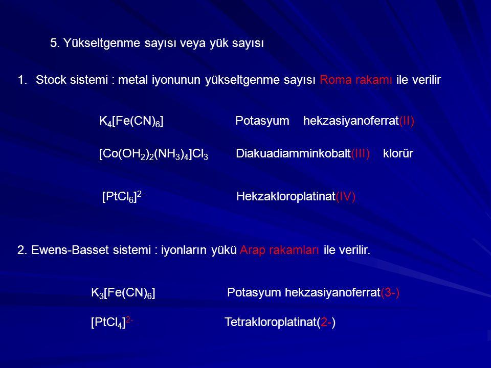 2. Ewens-Basset sistemi : iyonların yükü Arap rakamları ile verilir. 5. Yükseltgenme sayısı veya yük sayısı 1.Stock sistemi : metal iyonunun yükseltge