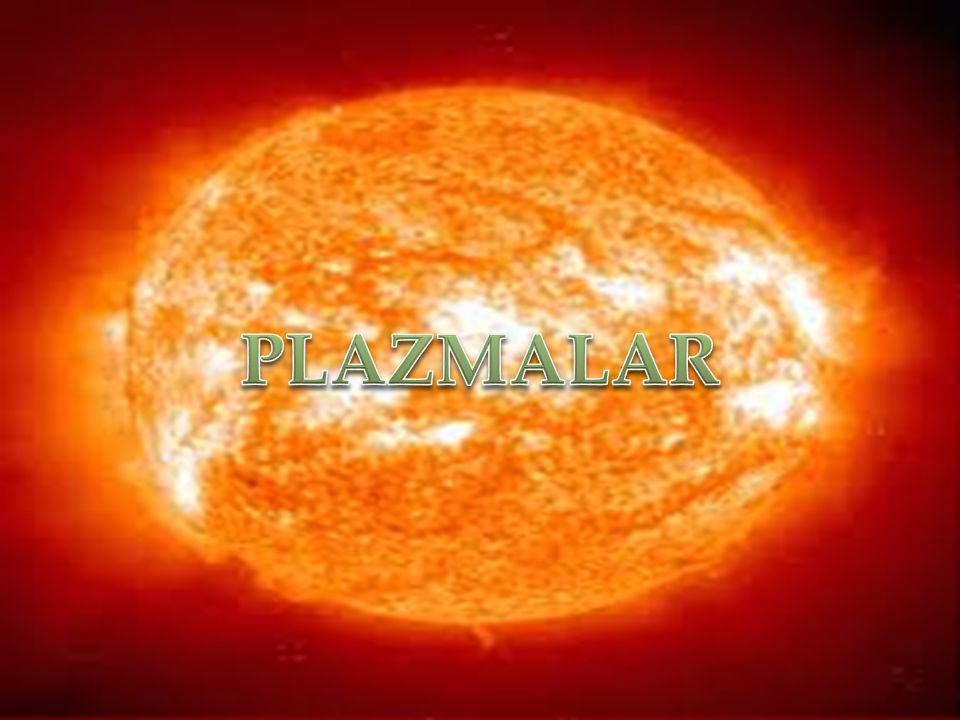  Maddenin çok bilinen katı,sıvı ve gaz hali dışında dördüncü olarak plazma hali de vardır.