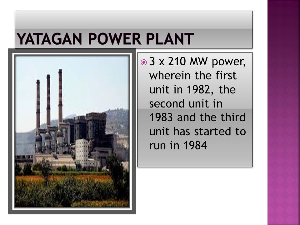  3 x 210 MW power, wherein the first unit in 1982, the second unit in 1983 and the third unit has started to run in 1984