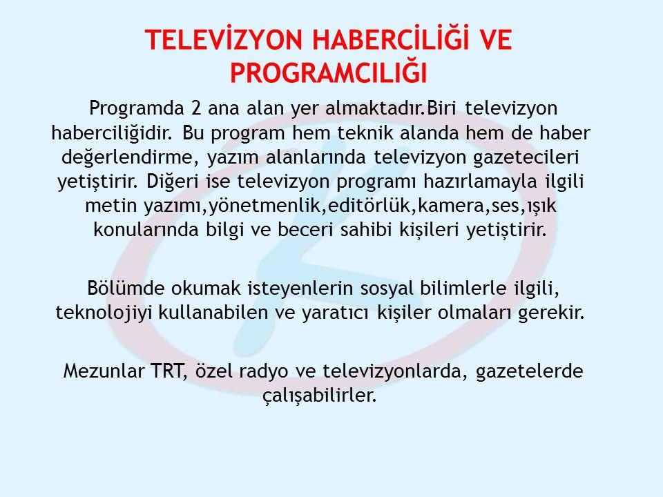 TELEVİZYON HABERCİLİĞİ VE PROGRAMCILIĞI Programda 2 ana alan yer almaktadır.Biri televizyon haberciliğidir. Bu program hem teknik alanda hem de haber