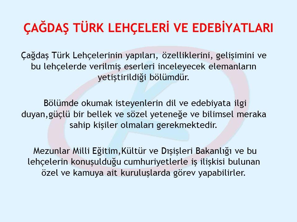 ÇAĞDAŞ TÜRK LEHÇELERİ VE EDEBİYATLARI Çağdaş Türk Lehçelerinin yapıları, özelliklerini, gelişimini ve bu lehçelerde verilmiş eserleri inceleyecek elem