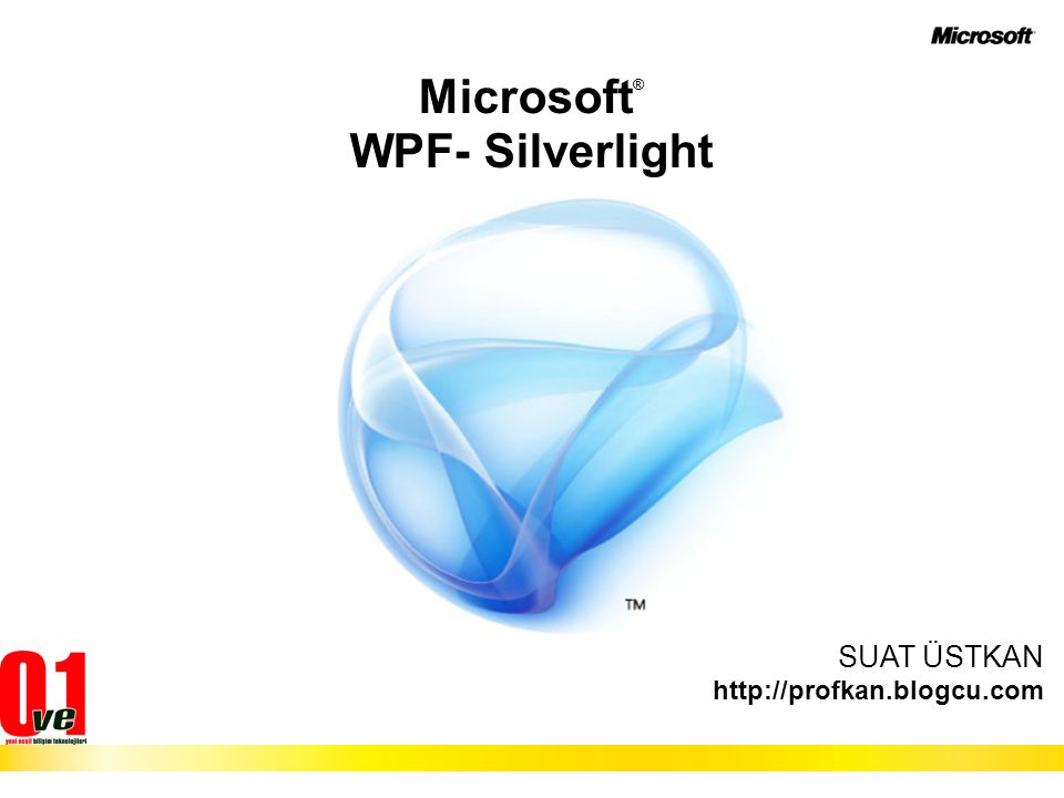 Microsoft ® WPF- Silverlight SUAT ÜSTKAN http://profkan.blogcu.com