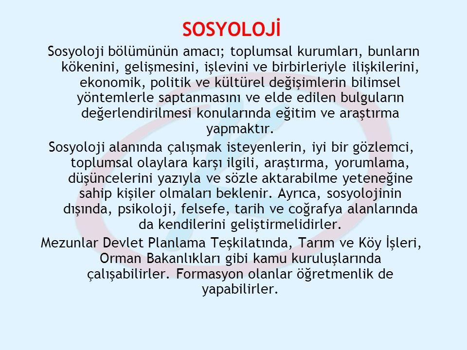SOSYOLOJİ Sosyoloji bölümünün amacı; toplumsal kurumları, bunların kökenini, gelişmesini, işlevini ve birbirleriyle ilişkilerini, ekonomik, politik ve