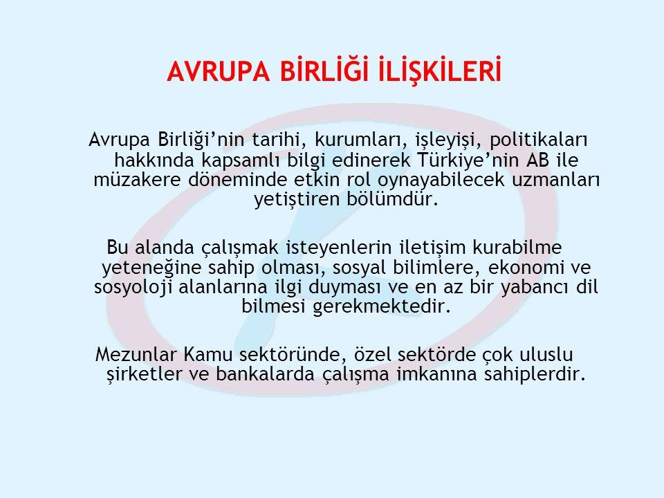 AVRUPA BİRLİĞİ İLİŞKİLERİ Avrupa Birliği'nin tarihi, kurumları, işleyişi, politikaları hakkında kapsamlı bilgi edinerek Türkiye'nin AB ile müzakere dö